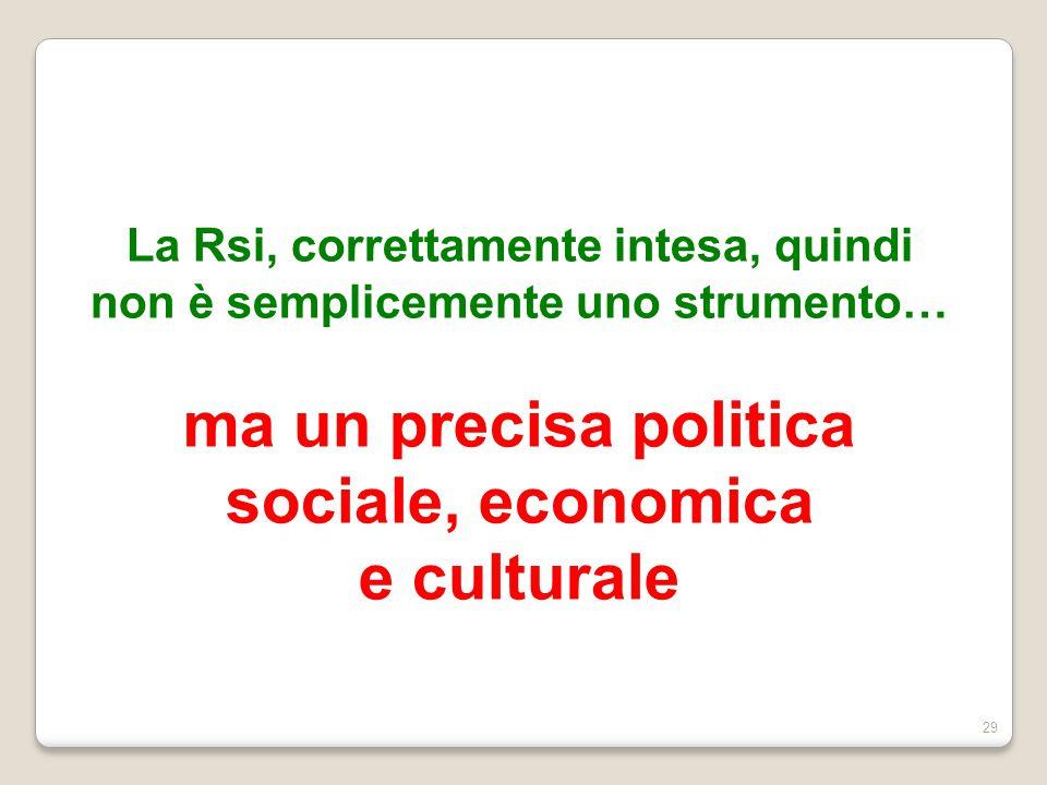 29 La Rsi, correttamente intesa, quindi non è semplicemente uno strumento… ma un precisa politica sociale, economica e culturale