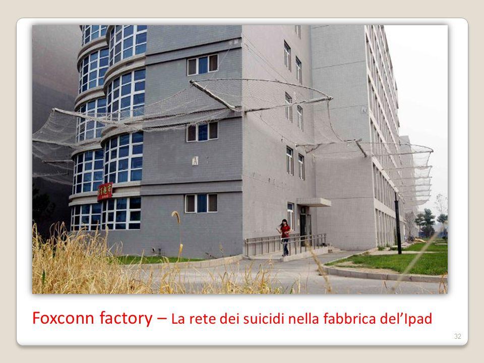 Foxconn factory – La rete dei suicidi nella fabbrica del'Ipad 32
