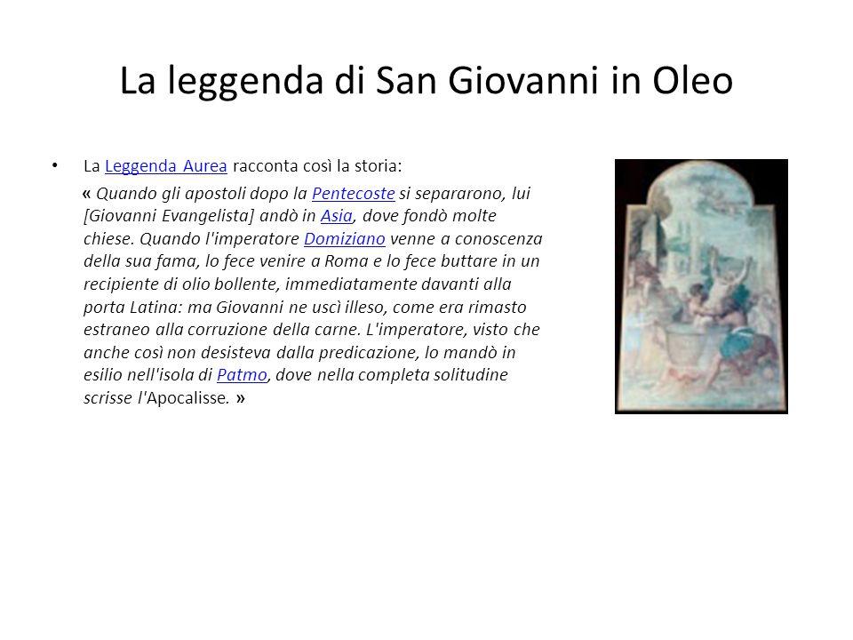 La leggenda di San Giovanni in Oleo La Leggenda Aurea racconta così la storia:Leggenda Aurea « Quando gli apostoli dopo la Pentecoste si separarono, lui [Giovanni Evangelista] andò in Asia, dove fondò molte chiese.