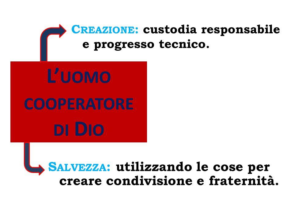 L' UOMO COOPERATORE DI D IO S ALVEZZA : utilizzando le cose per creare condivisione e fraternità.