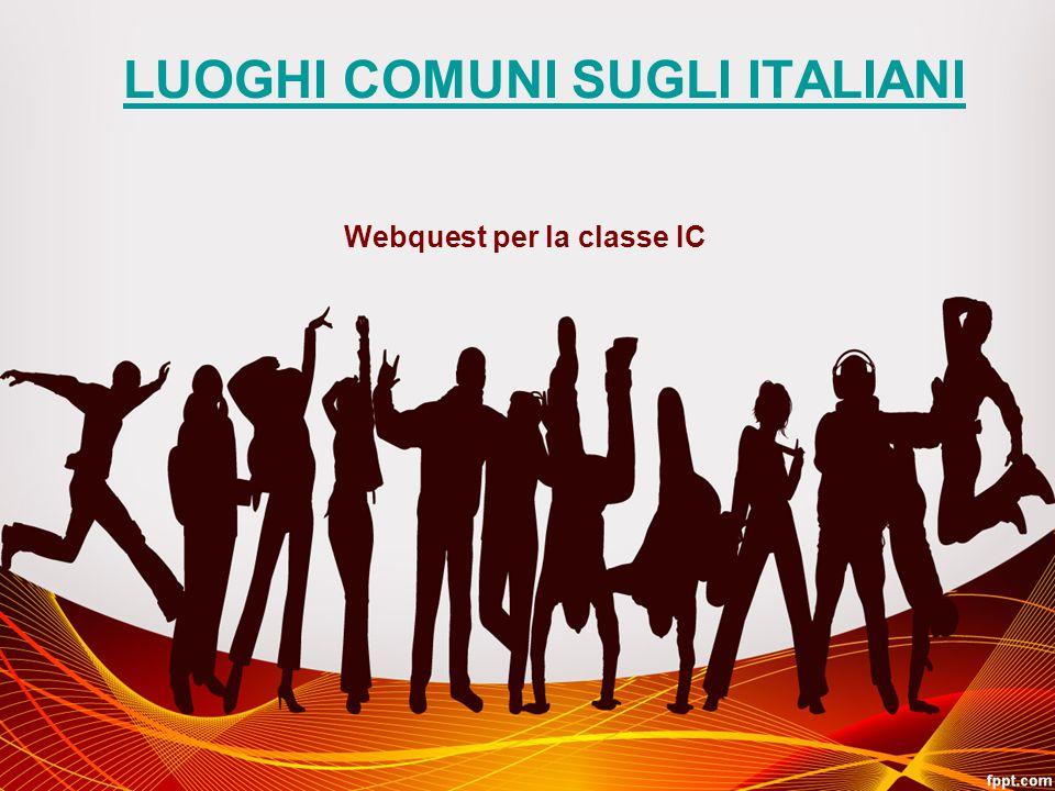 LUOGHI COMUNI SUGLI ITALIANI Webquest per la classe IC