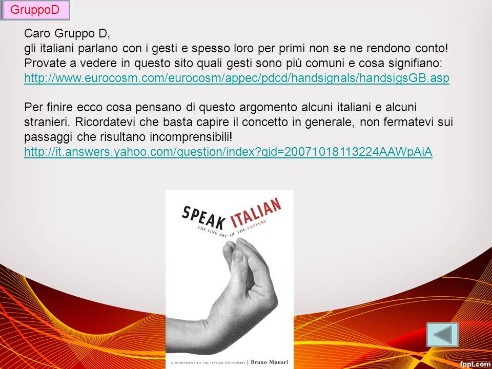 Caro Gruppo D, gli italiani parlano con i gesti e spesso loro per primi non se ne rendono conto.