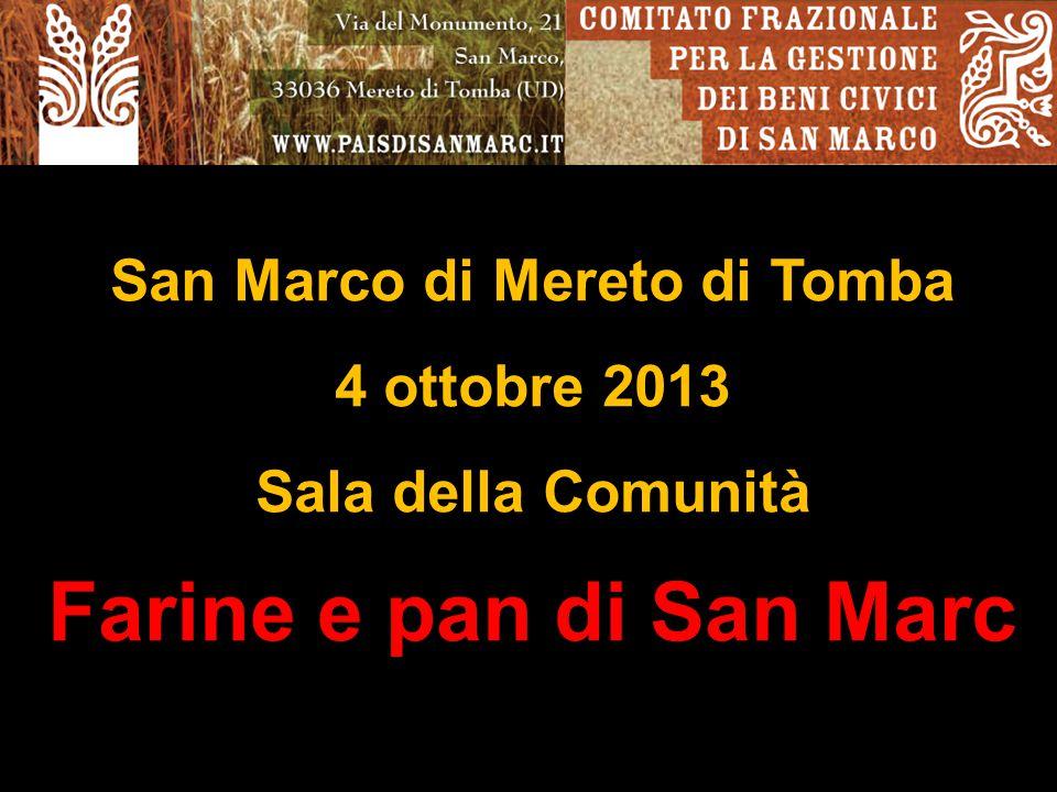 San Marco di Mereto di Tomba 4 ottobre 2013 Sala della Comunità Farine e pan di San Marc