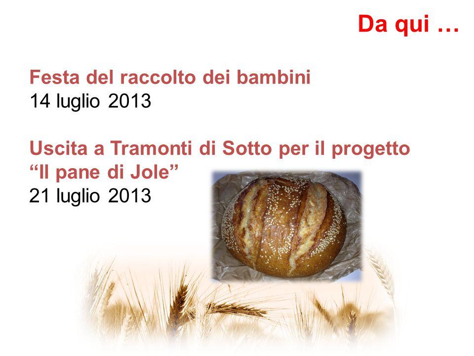Uscita a Tramonti di Sotto per il progetto Il pane di Jole 21 luglio 2013 Da qui … Festa del raccolto dei bambini 14 luglio 2013