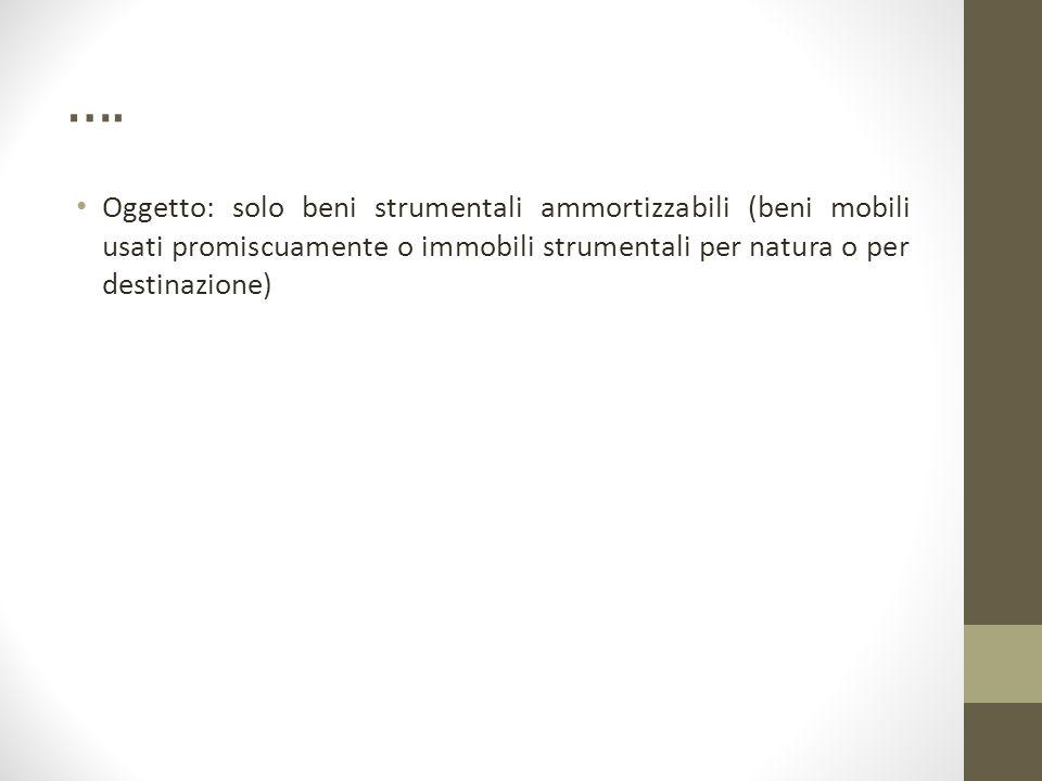 …. Oggetto: solo beni strumentali ammortizzabili (beni mobili usati promiscuamente o immobili strumentali per natura o per destinazione)