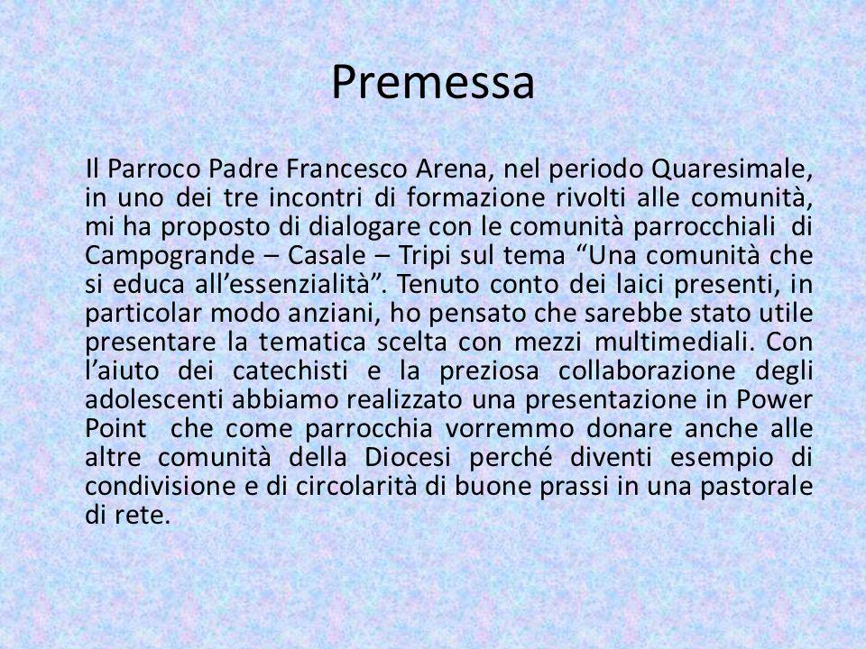 Premessa Il Parroco Padre Francesco Arena, nel periodo Quaresimale, in uno dei tre incontri di formazione rivolti alle comunità, mi ha proposto di dia