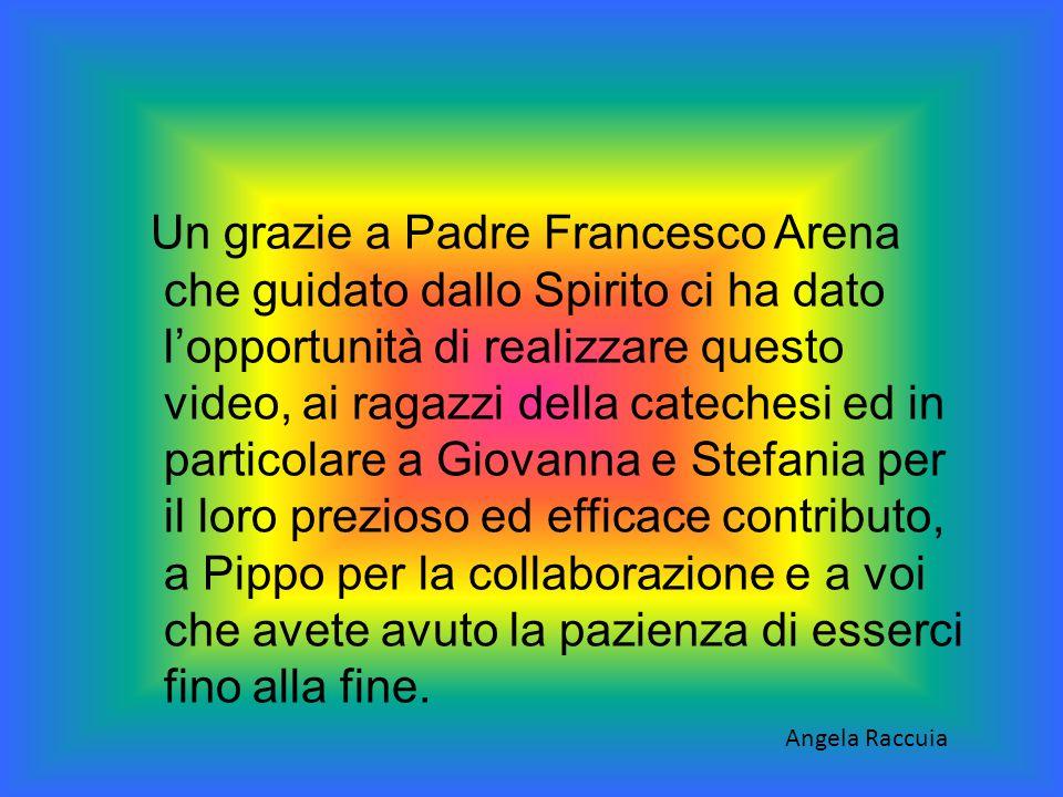 Un grazie a Padre Francesco Arena che guidato dallo Spirito ci ha dato l'opportunità di realizzare questo video, ai ragazzi della catechesi ed in part