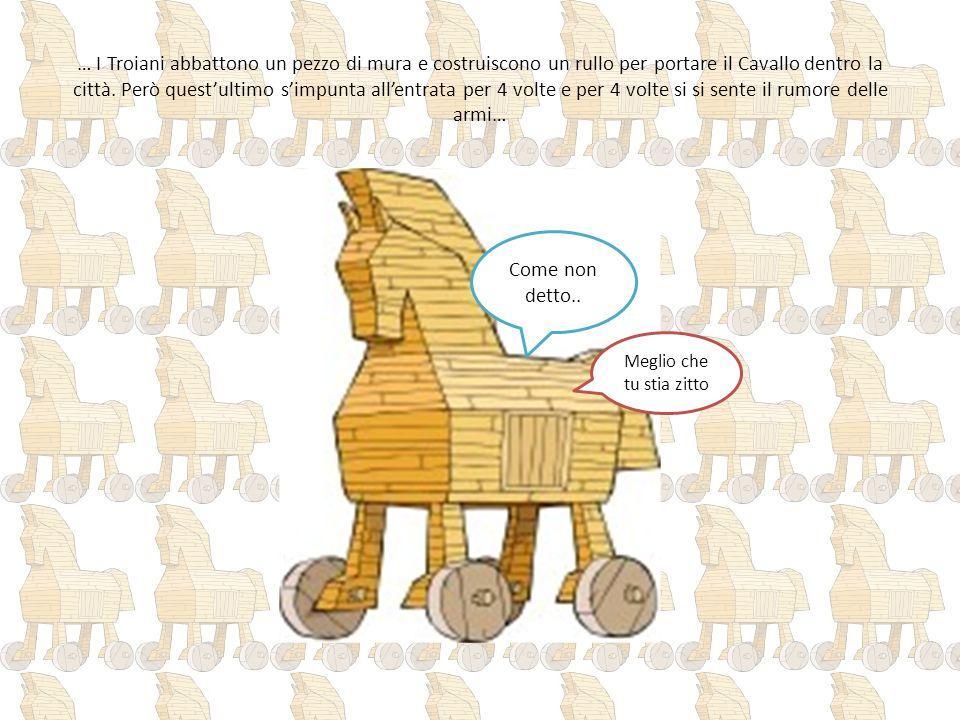 … I Troiani abbattono un pezzo di mura e costruiscono un rullo per portare il Cavallo dentro la città. Però quest'ultimo s'impunta all'entrata per 4 v