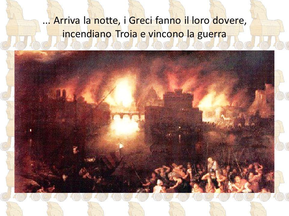 ... Arriva la notte, i Greci fanno il loro dovere, incendiano Troia e vincono la guerra