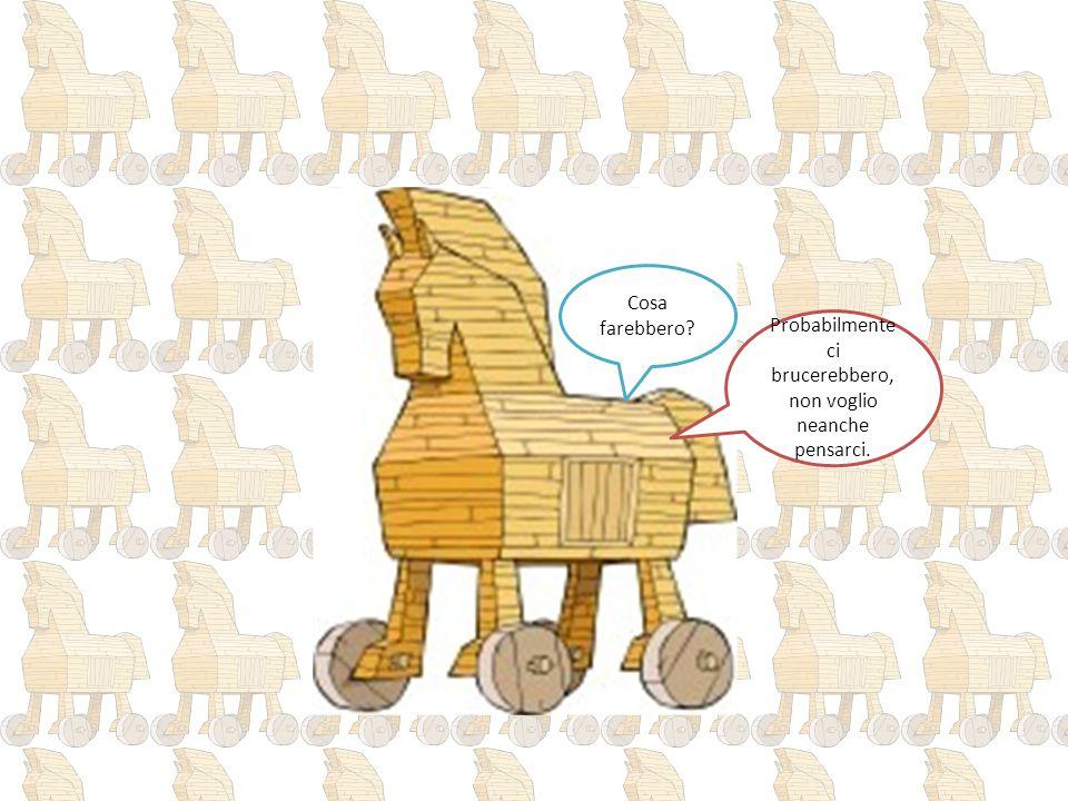 … I Troiani dicono di mettere il cavallo nella città.