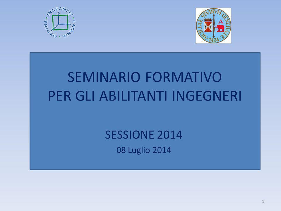 SEMINARIO FORMATIVO PER GLI ABILITANTI INGEGNERI SESSIONE 2014 08 Luglio 2014 1