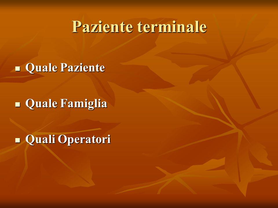 Paziente terminale Quale Paziente Quale Paziente Quale Famiglia Quale Famiglia Quali Operatori Quali Operatori