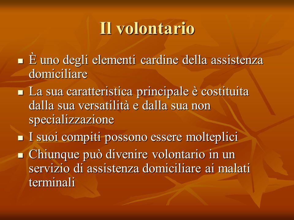Il volontario È uno degli elementi cardine della assistenza domiciliare È uno degli elementi cardine della assistenza domiciliare La sua caratteristic