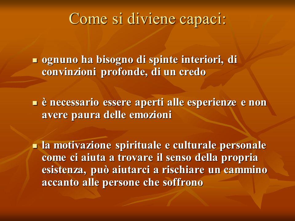 Come si diviene capaci: ognuno ha bisogno di spinte interiori, di convinzioni profonde, di un credo ognuno ha bisogno di spinte interiori, di convinzi