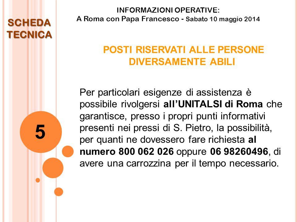 POSTI RISERVATI ALLE PERSONE DIVERSAMENTE ABILI Per particolari esigenze di assistenza è possibile rivolgersi all'UNITALSI di Roma che garantisce, presso i propri punti informativi presenti nei pressi di S.
