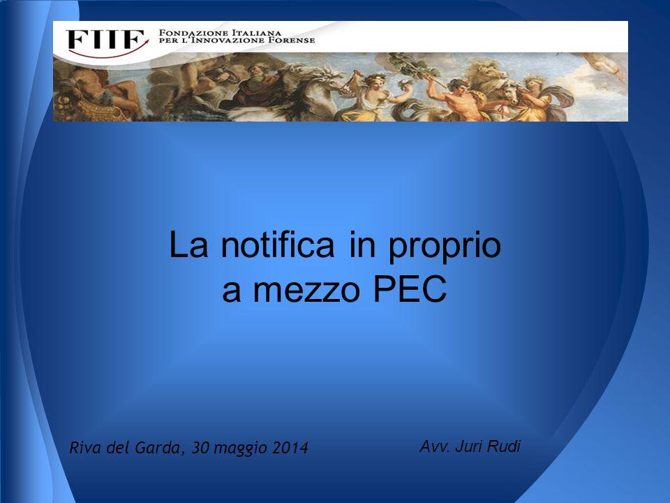 La notifica in proprio a mezzo PEC Avv. Juri Rudi Riva del Garda, 30 maggio 2014