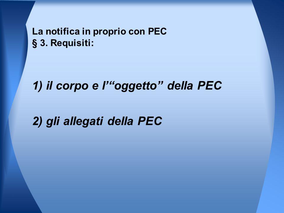 """1) il corpo e l'""""oggetto"""" della PEC 2) gli allegati della PEC La notifica in proprio con PEC § 3. Requisiti:"""