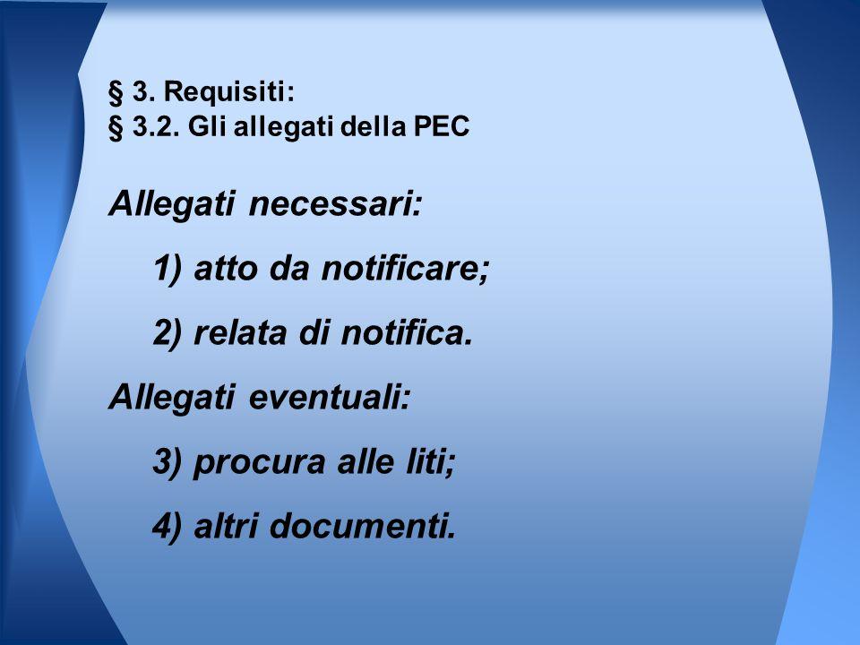 Allegati necessari: 1) atto da notificare; 2) relata di notifica. Allegati eventuali: 3) procura alle liti; 4) altri documenti. § 3. Requisiti: § 3.2.
