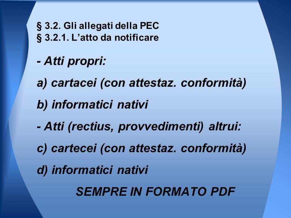 - Atti propri: a) cartacei (con attestaz. conformità) b) informatici nativi - Atti (rectius, provvedimenti) altrui: c) cartecei (con attestaz. conform