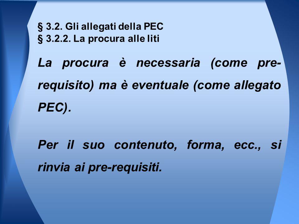 La procura è necessaria (come pre- requisito) ma è eventuale (come allegato PEC). Per il suo contenuto, forma, ecc., si rinvia ai pre-requisiti. § 3.2