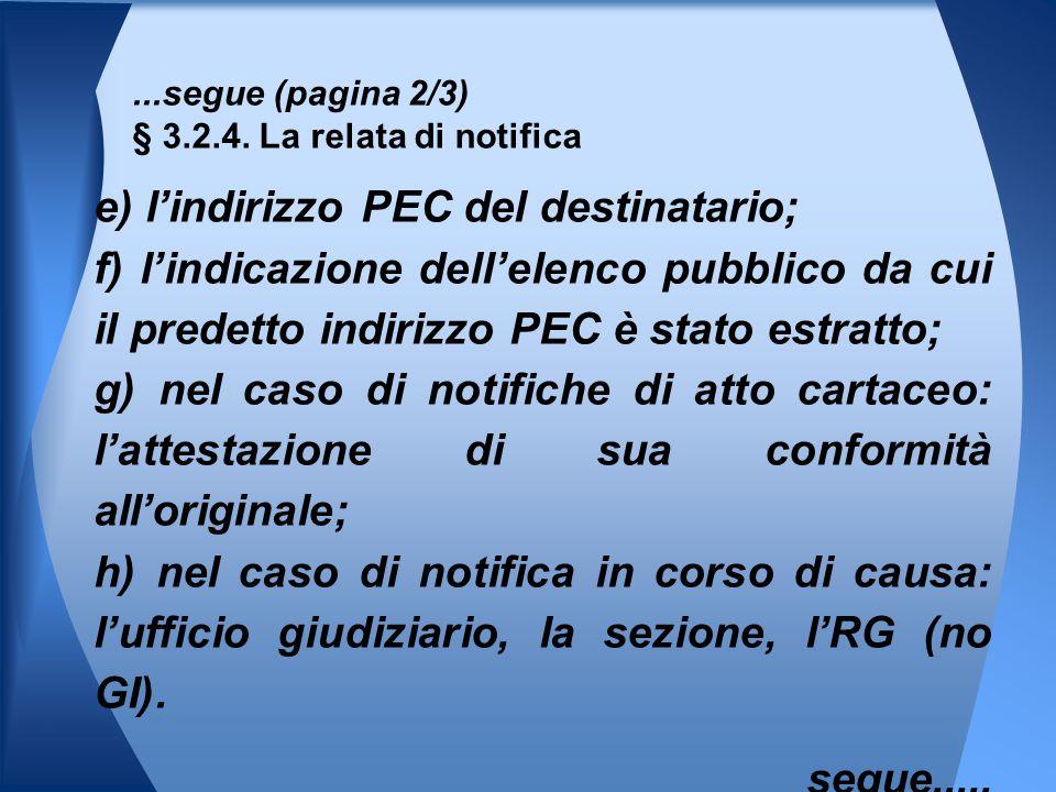 e) l'indirizzo PEC del destinatario; f) l'indicazione dell'elenco pubblico da cui il predetto indirizzo PEC è stato estratto; g) nel caso di notifiche di atto cartaceo: l'attestazione di sua conformità all'originale; h) nel caso di notifica in corso di causa: l'ufficio giudiziario, la sezione, l'RG (no GI).