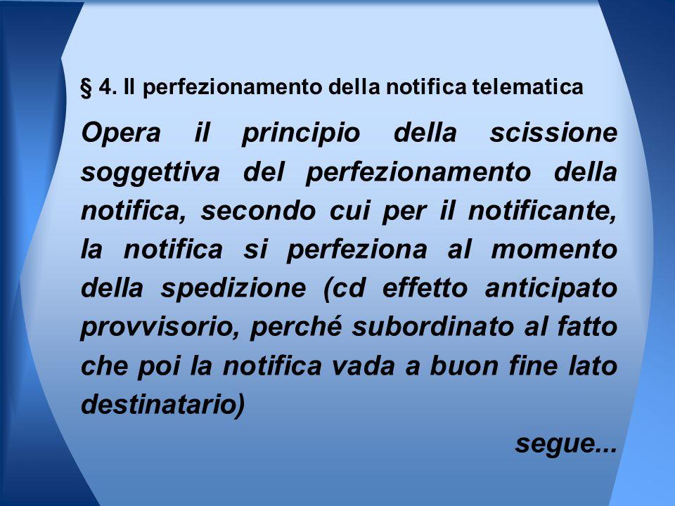 Opera il principio della scissione soggettiva del perfezionamento della notifica, secondo cui per il notificante, la notifica si perfeziona al momento della spedizione (cd effetto anticipato provvisorio, perché subordinato al fatto che poi la notifica vada a buon fine lato destinatario) segue...