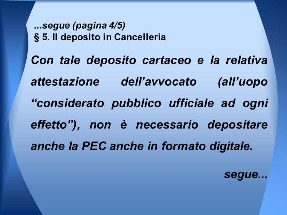 Con tale deposito cartaceo e la relativa attestazione dell'avvocato (all'uopo considerato pubblico ufficiale ad ogni effetto ), non è necessario depositare anche la PEC anche in formato digitale.