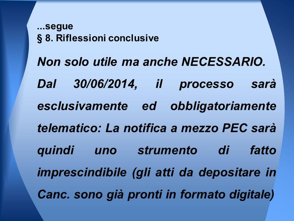 Non solo utile ma anche NECESSARIO. Dal 30/06/2014, il processo sarà esclusivamente ed obbligatoriamente telematico: La notifica a mezzo PEC sarà quin