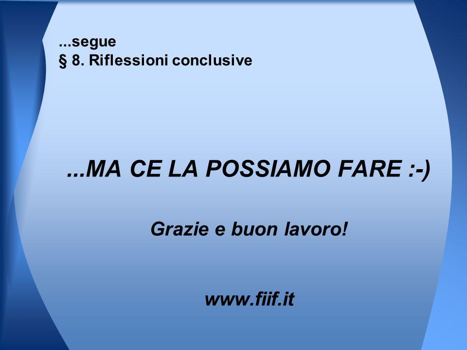 ...MA CE LA POSSIAMO FARE :-) Grazie e buon lavoro! www.fiif.it...segue § 8. Riflessioni conclusive