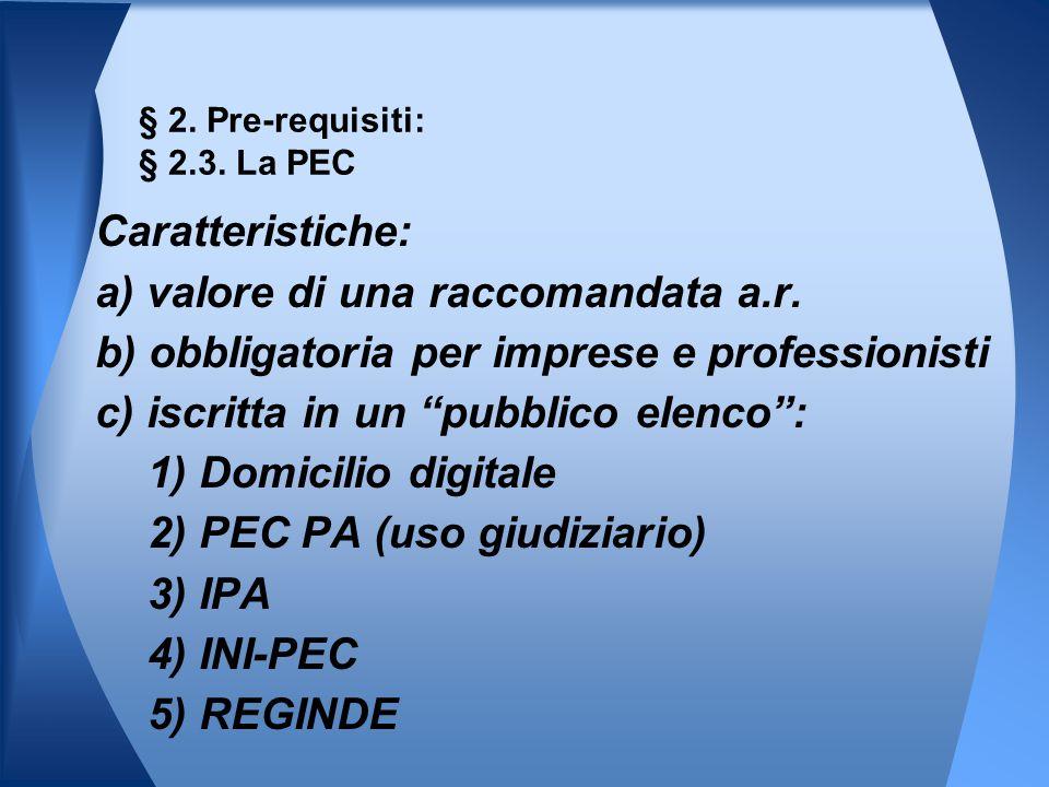 """Caratteristiche: a) valore di una raccomandata a.r. b) obbligatoria per imprese e professionisti c) iscritta in un """"pubblico elenco"""": 1) Domicilio dig"""