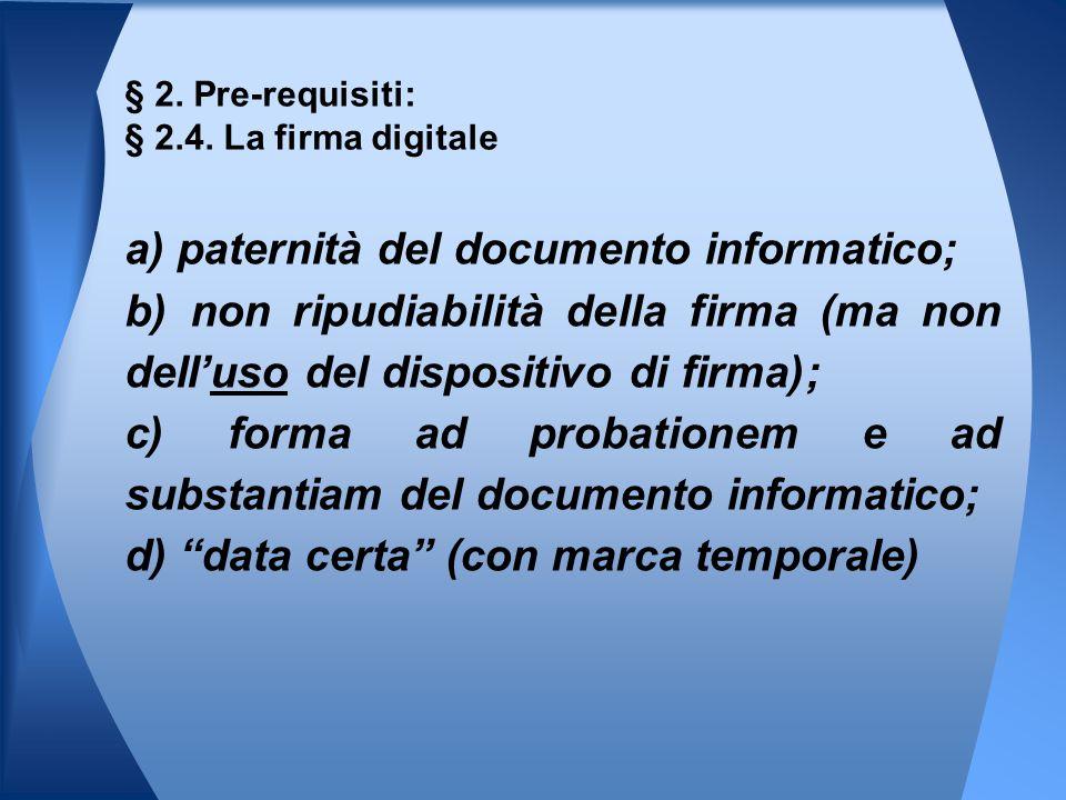 a) paternità del documento informatico; b) non ripudiabilità della firma (ma non dell'uso del dispositivo di firma); c) forma ad probationem e ad subs
