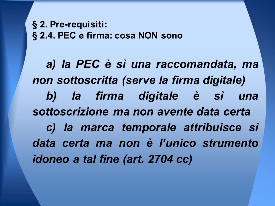 a) la PEC è sì una raccomandata, ma non sottoscritta (serve la firma digitale) b) la firma digitale è sì una sottoscrizione ma non avente data certa c