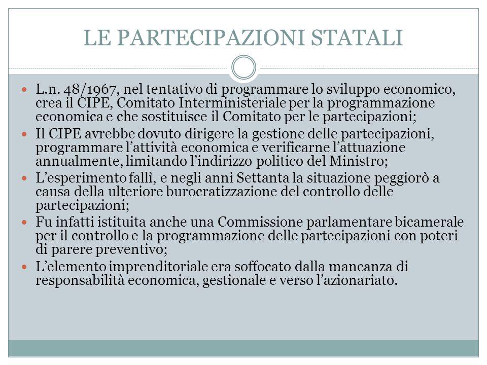 LE PARTECIPAZIONI STATALI L.n. 48/1967, nel tentativo di programmare lo sviluppo economico, crea il CIPE, Comitato Interministeriale per la programmaz