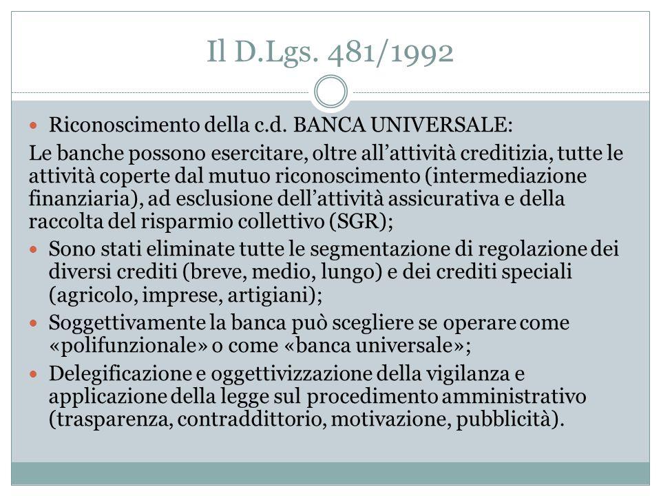 Il D.Lgs. 481/1992 Riconoscimento della c.d. BANCA UNIVERSALE: Le banche possono esercitare, oltre all'attività creditizia, tutte le attività coperte