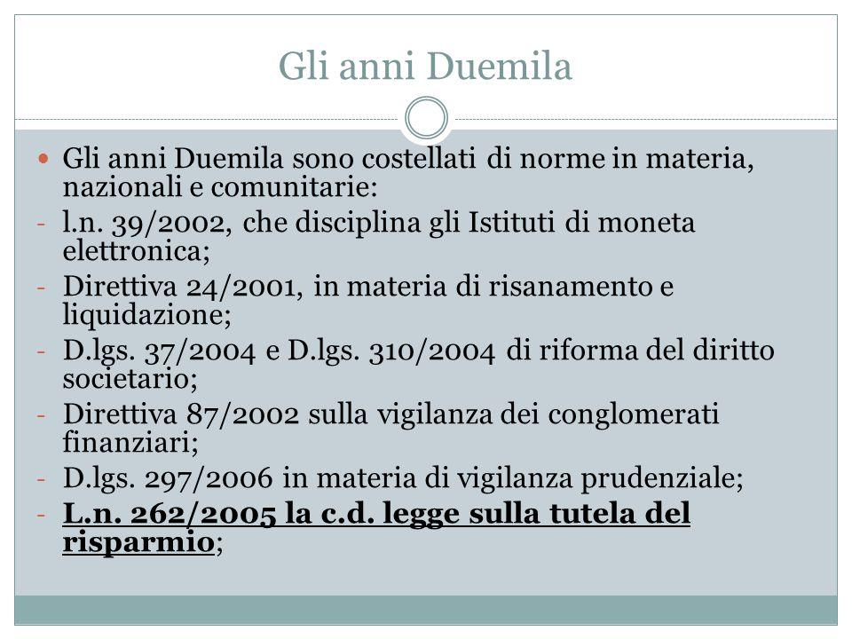 Gli anni Duemila Gli anni Duemila sono costellati di norme in materia, nazionali e comunitarie: - l.n. 39/2002, che disciplina gli Istituti di moneta