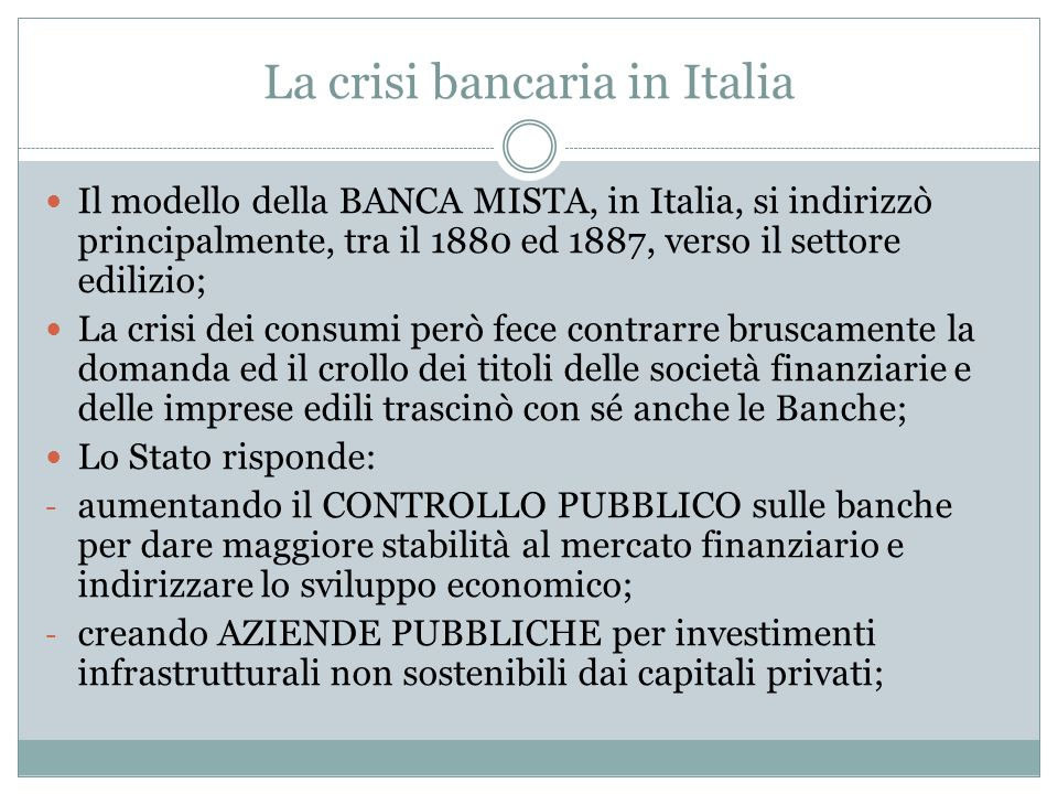 La crisi bancaria in Italia Il modello della BANCA MISTA, in Italia, si indirizzò principalmente, tra il 1880 ed 1887, verso il settore edilizio; La c