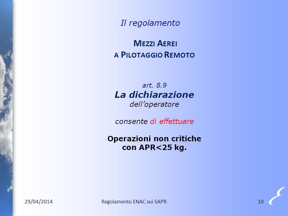 10 Il regolamento M EZZI A EREI A P ILOTAGGIO R EMOTO art. 8.9 La dichiarazione dell'operatore consente di effettuare Operazioni non critiche con APR<