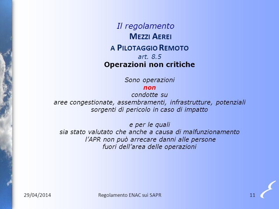 11 Il regolamento M EZZI A EREI A P ILOTAGGIO R EMOTO art. 8.5 Operazioni non critiche Sono operazioni non condotte su aree congestionate, assembramen