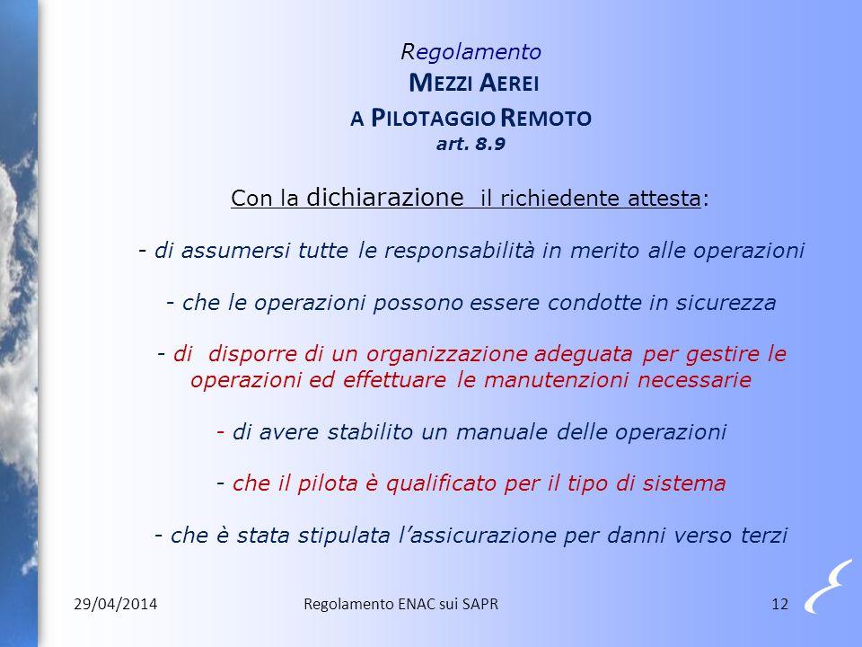 12 Regolamento M EZZI A EREI A P ILOTAGGIO R EMOTO art. 8.9 Con la dichiarazione il richiedente attesta: - di assumersi tutte le responsabilità in mer
