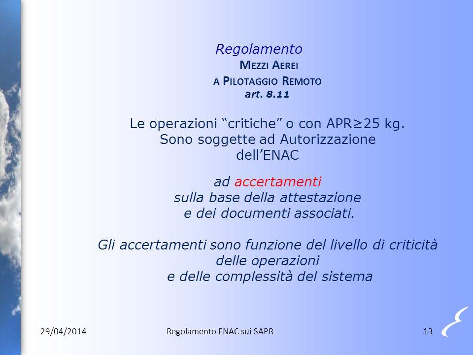 """13 Regolamento M EZZI A EREI A P ILOTAGGIO R EMOTO art. 8.11 Le operazioni """"critiche"""" o con APR≥25 kg. Sono soggette ad Autorizzazione dell'ENAC ad ac"""