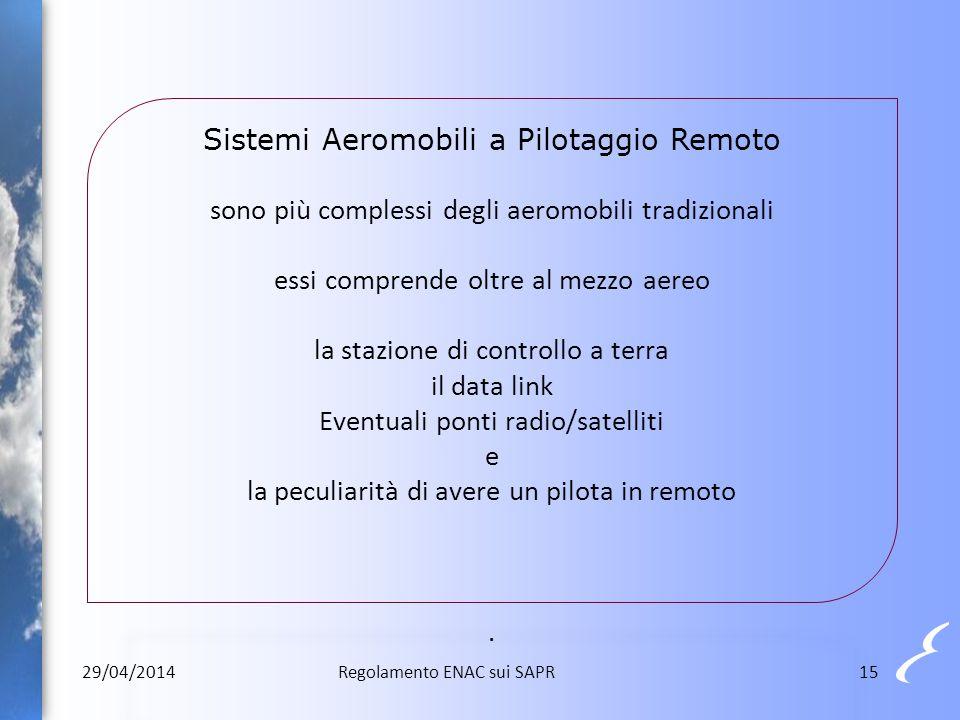 Sistemi Aeromobili a Pilotaggio Remoto sono più complessi degli aeromobili tradizionali essi comprende oltre al mezzo aereo la stazione di controllo a