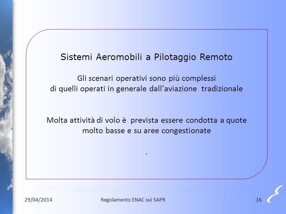 Sistemi Aeromobili a Pilotaggio Remoto Gli scenari operativi sono più complessi di quelli operati in generale dall'aviazione tradizionale Molta attivi