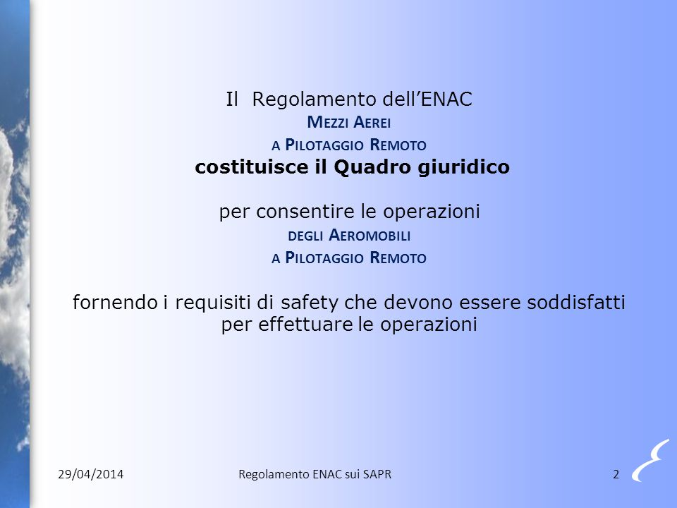 2 Il Regolamento dell'ENAC M EZZI A EREI A P ILOTAGGIO R EMOTO costituisce il Quadro giuridico per consentire le operazioni DEGLI A EROMOBILI A P ILOT