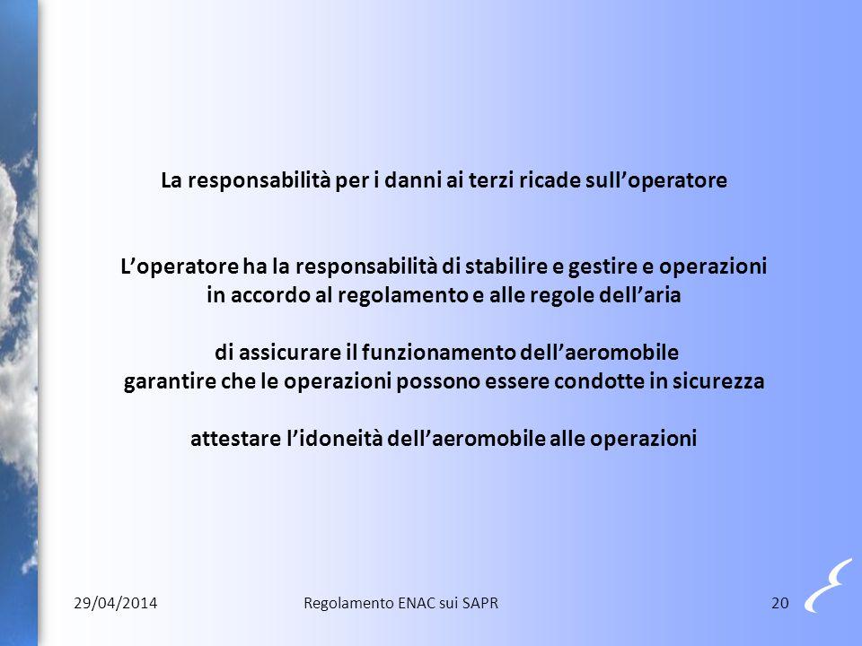 20 La responsabilità per i danni ai terzi ricade sull'operatore L'operatore ha la responsabilità di stabilire e gestire e operazioni in accordo al reg
