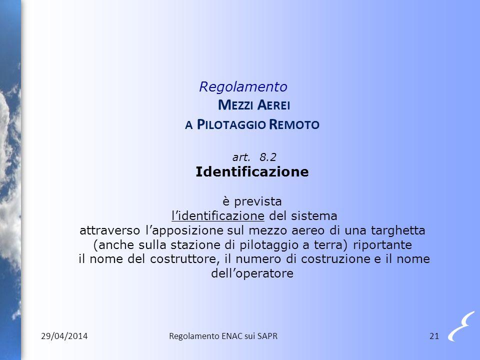 21 Regolamento M EZZI A EREI A P ILOTAGGIO R EMOTO art. 8.2 Identificazione è prevista l'identificazione del sistema attraverso l'apposizione sul mezz