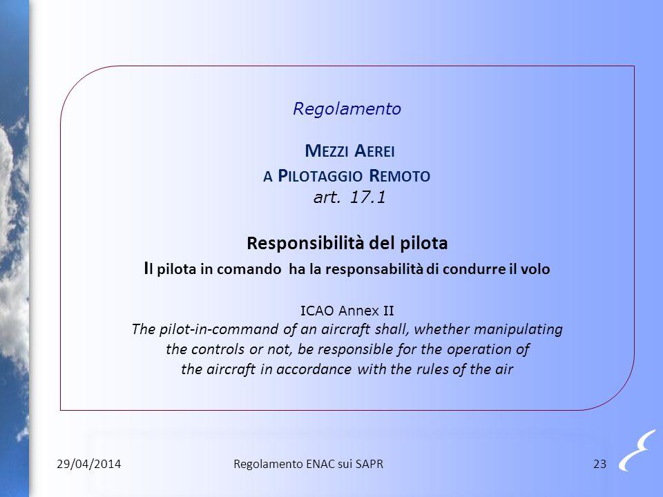 Regolamento M EZZI A EREI A P ILOTAGGIO R EMOTO art. 17.1 Responsibilità del pilota I l pilota in comando ha la responsabilità di condurre il volo ICA