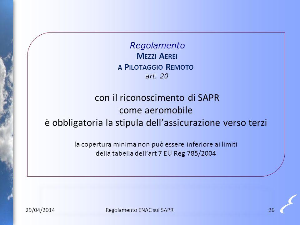 Regolamento M EZZI A EREI A P ILOTAGGIO R EMOTO art. 20 con il riconoscimento di SAPR come aeromobile è obbligatoria la stipula dell'assicurazione ver