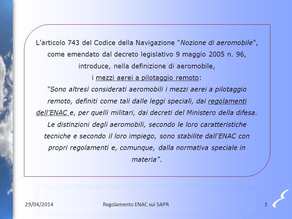 Il regolamento M EZZI A EREI A P ILOTAGGIO R EMOTO definisce i requisiti in accordo a un principio di proporzionalità rispetto al rischio delle operazioni in considerazione che una overregulation renderebbe difficile lo sviluppo di questo settore e stabilendo una proporzionalità tra il rischio ed il coinvolgimento dell'ENAC 29/04/20144Regolamento ENAC sui SAPR