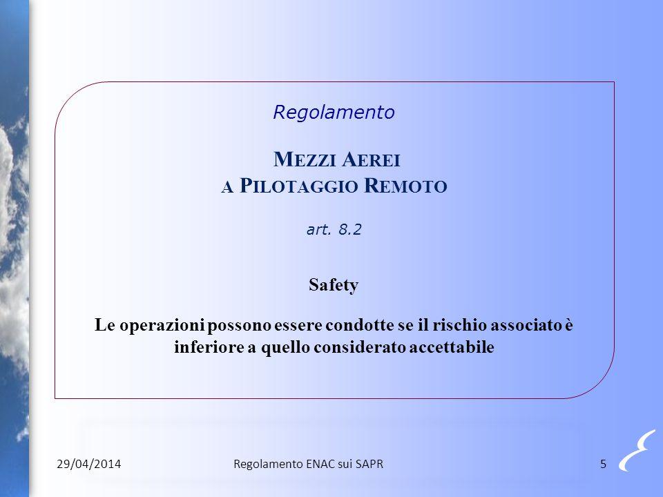 Regolamento M EZZI A EREI A P ILOTAGGIO R EMOTO art. 8.2 Safety Le operazioni possono essere condotte se il rischio associato è inferiore a quello con