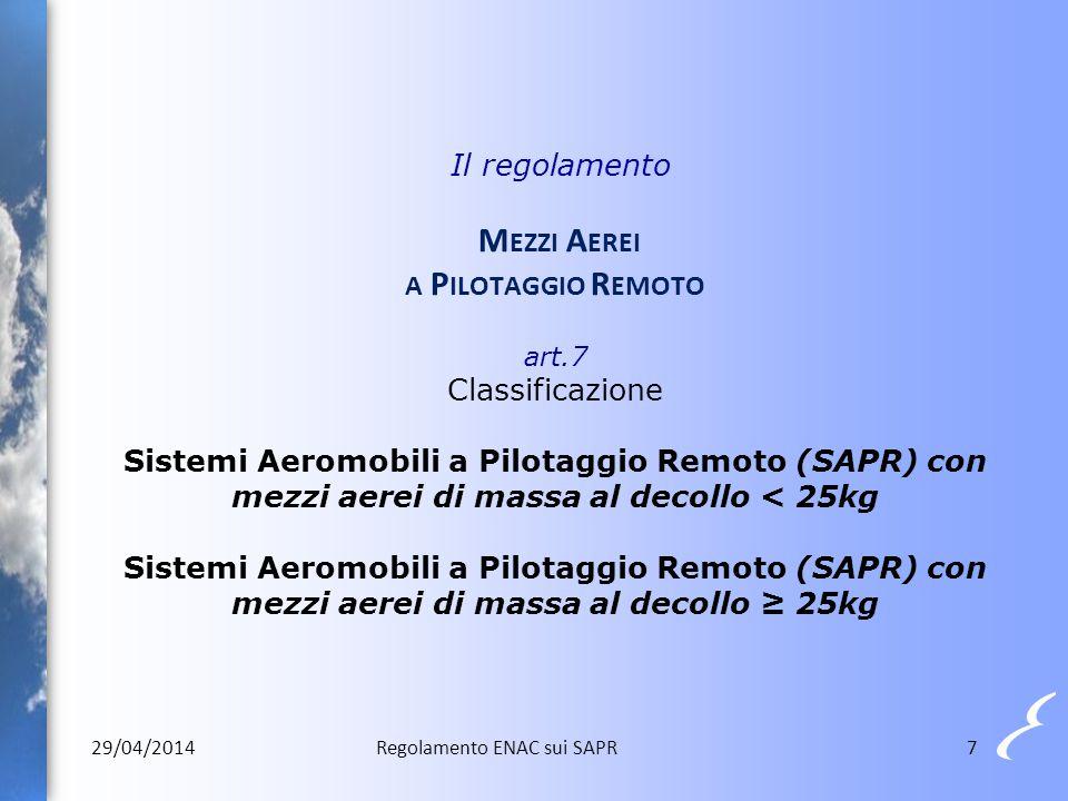 7 Il regolamento M EZZI A EREI A P ILOTAGGIO R EMOTO art.7 Classificazione Sistemi Aeromobili a Pilotaggio Remoto (SAPR) con mezzi aerei di massa al d